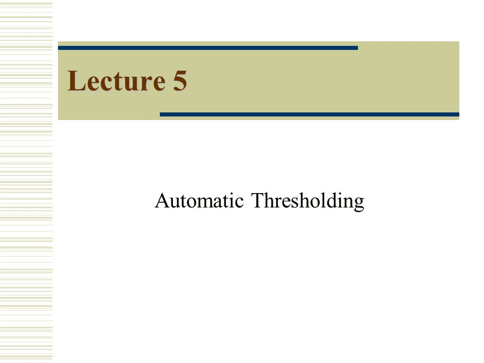Lecture 5 Automatic Thresholding