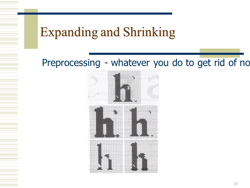 18 Expanding and Shrinking Preprocessing - whatever you do to get rid of noise