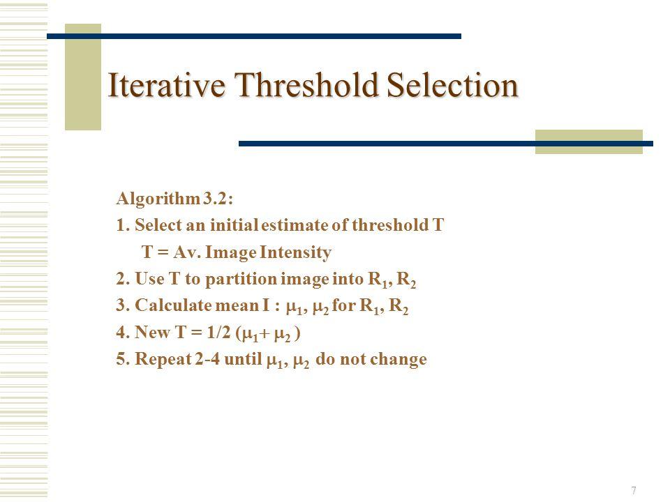 7 Iterative Threshold Selection Algorithm 3.2: 1. Select an initial estimate of threshold T T = Av.