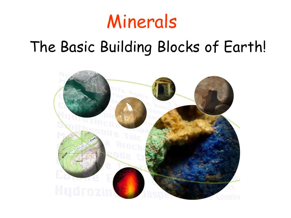 Minerals The Basic Building Blocks of Earth!