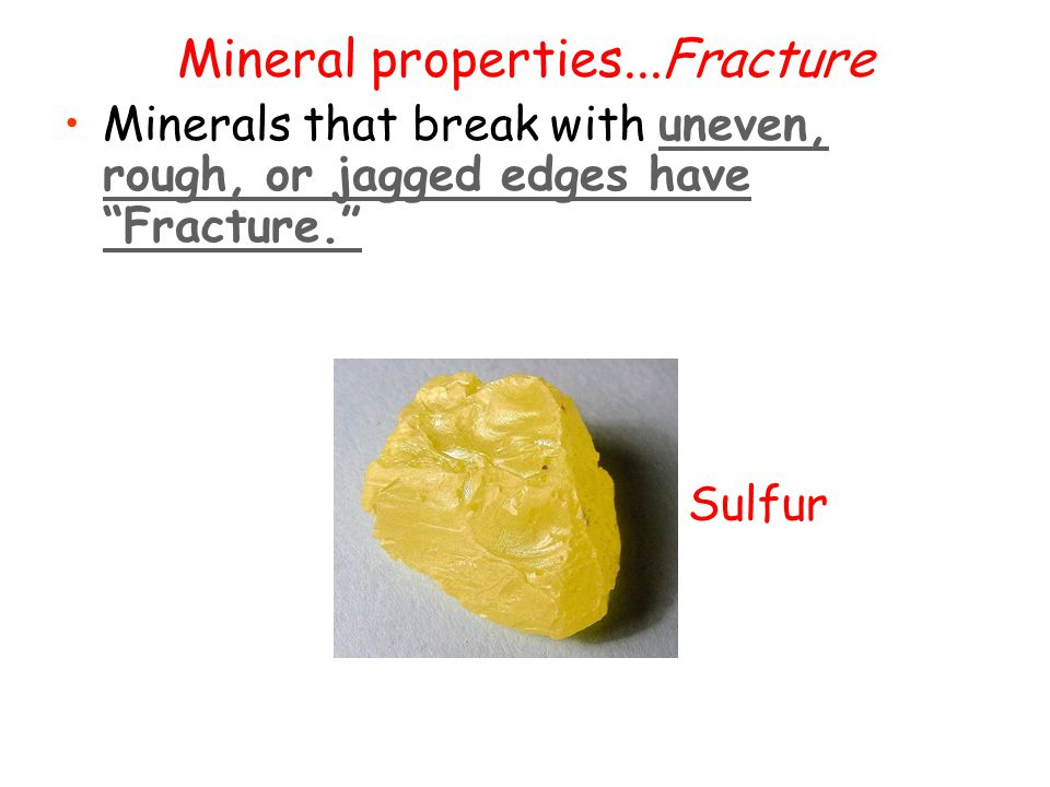 Mineral properties...Cleavage Minerals that break along smooth, flat surfaces. Calcite has cleavage.