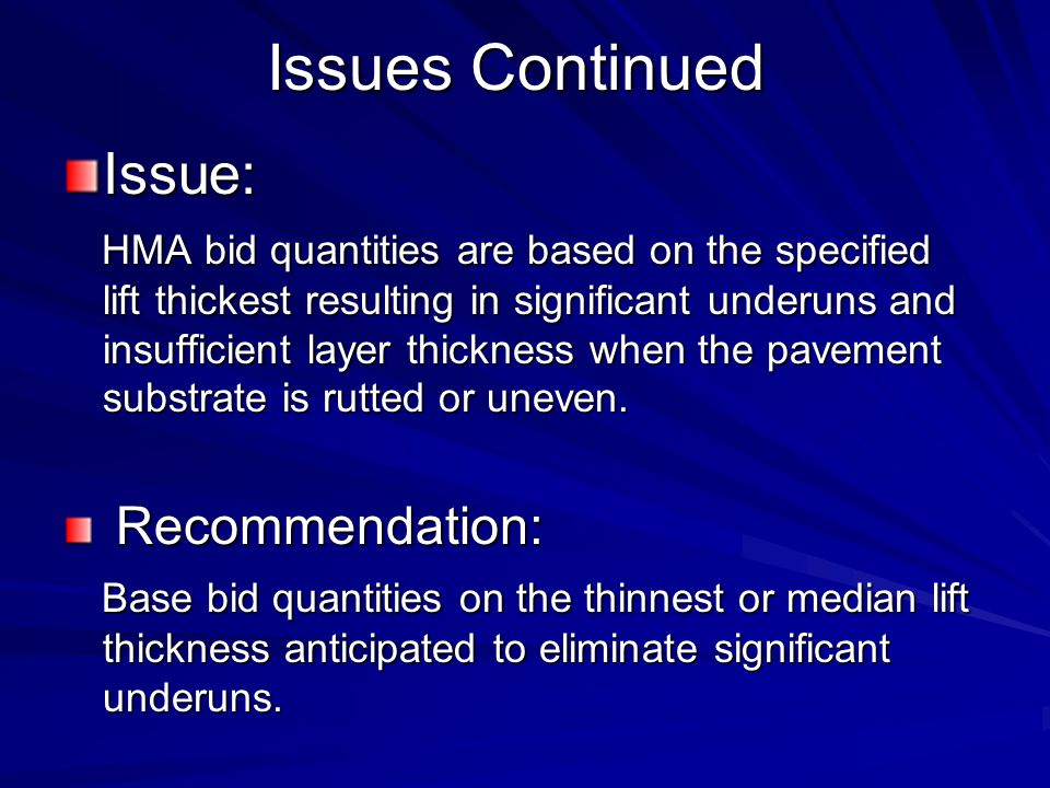 Issues Continued Issue: HMA bid quantities are based on the specified lift thickest resulting in significant underuns and insufficient layer thickness when the pavement substrate is rutted or uneven.
