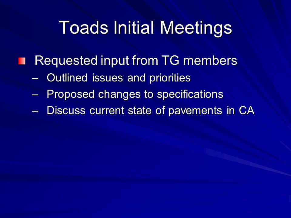 Toads Initial Meetings Requested input from TG members –Outlined issues and priorities –Proposed changes to specifications –Discuss current state of p