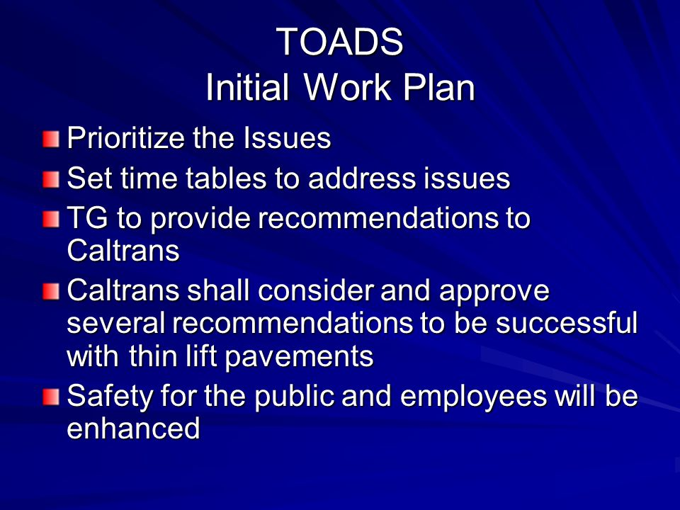 TOADS Initial Work Plan Prioritize the Issues Set time tables to address issues TG to provide recommendations to Caltrans Caltrans shall consider and
