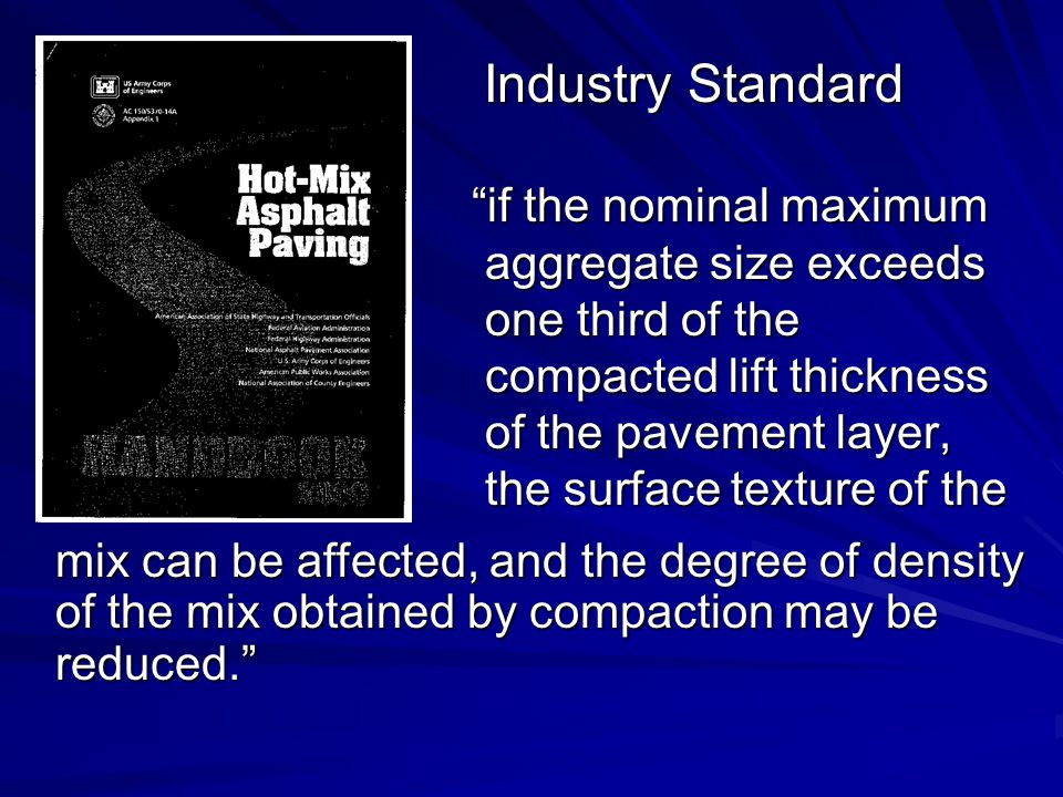 """Industry Standard Industry Standard """"if the nominal maximum aggregate size exceeds one third of the compacted lift thickness of the pavement layer, th"""