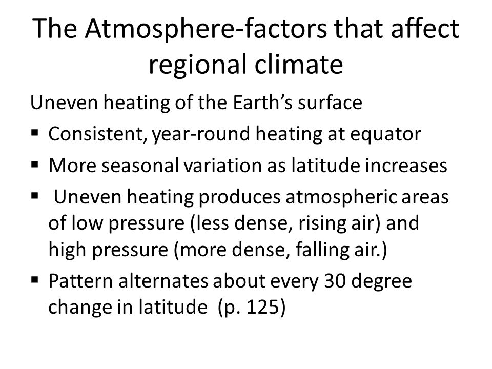 The Atmosphere-factors that affect regional climate Uneven heating of the Earth's surface  Consistent, year-round heating at equator  More seasonal