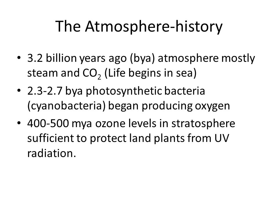The Atmosphere-current composition 78 % N 2 21 % O 2 Around 1% Ar 2 0.01-4% H 2 O 0.037 CO 2