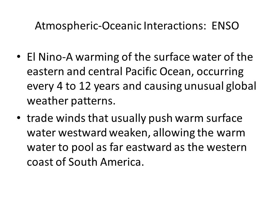 El Nino-A warming of the surface water of the eastern and central Pacific Ocean, occurring every 4 to 12 years and causing unusual global weather patt
