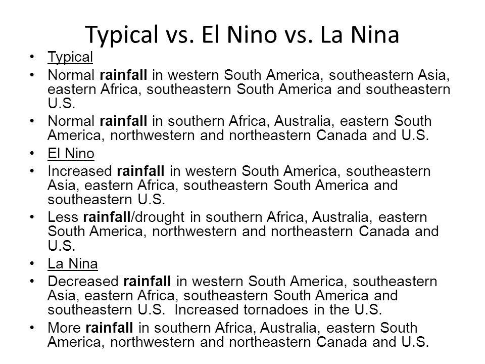 Typical vs. El Nino vs. La Nina Typical Normal rainfall in western South America, southeastern Asia, eastern Africa, southeastern South America and so