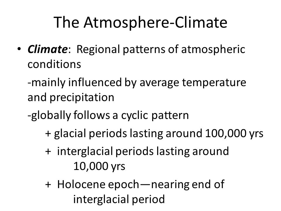 The Atmosphere-climate Factors that affect global climate shape of the Earth's orbit (eccentricity) wobble of the Earth's axis (precession) changes in the tilt of the Earth's axis (obliquity) volcanic activity changes in solar output atmospheric composition