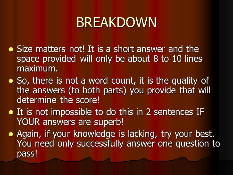 BREAKDOWN Size matters not! It is a short answer and the space provided will only be about 8 to 10 lines maximum. Size matters not! It is a short answ