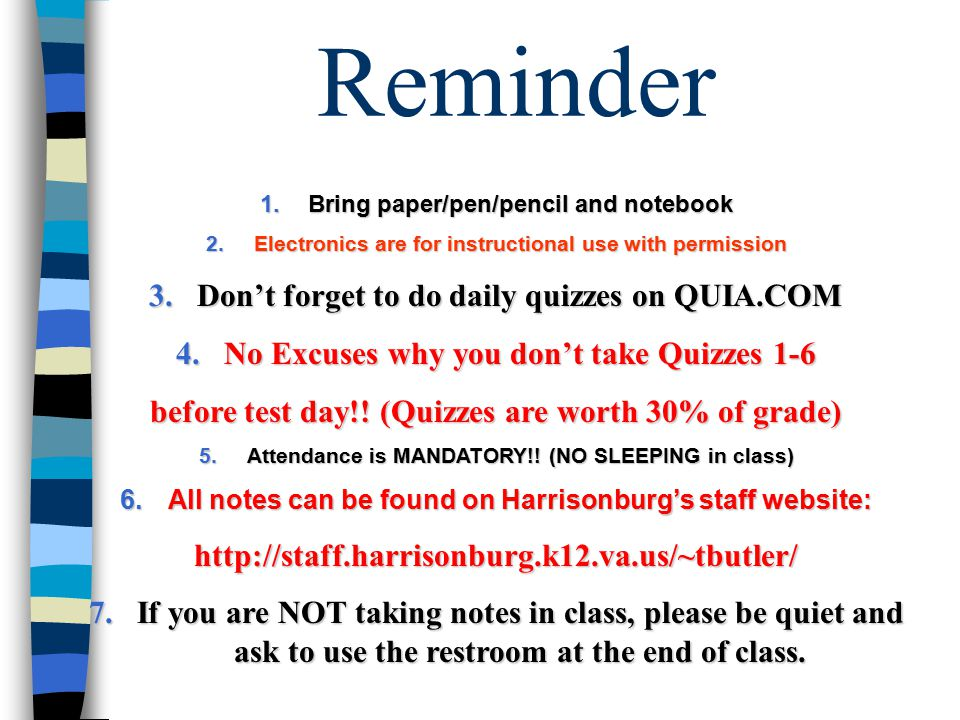 Reminder 1.Bring paper/pen/pencil and notebook 2.Electronics are for instructional use with permission 3.Don't forget to do daily quizzes on QUIA.COM 4.No Excuses why you don't take Quizzes 1-6 before test day!.