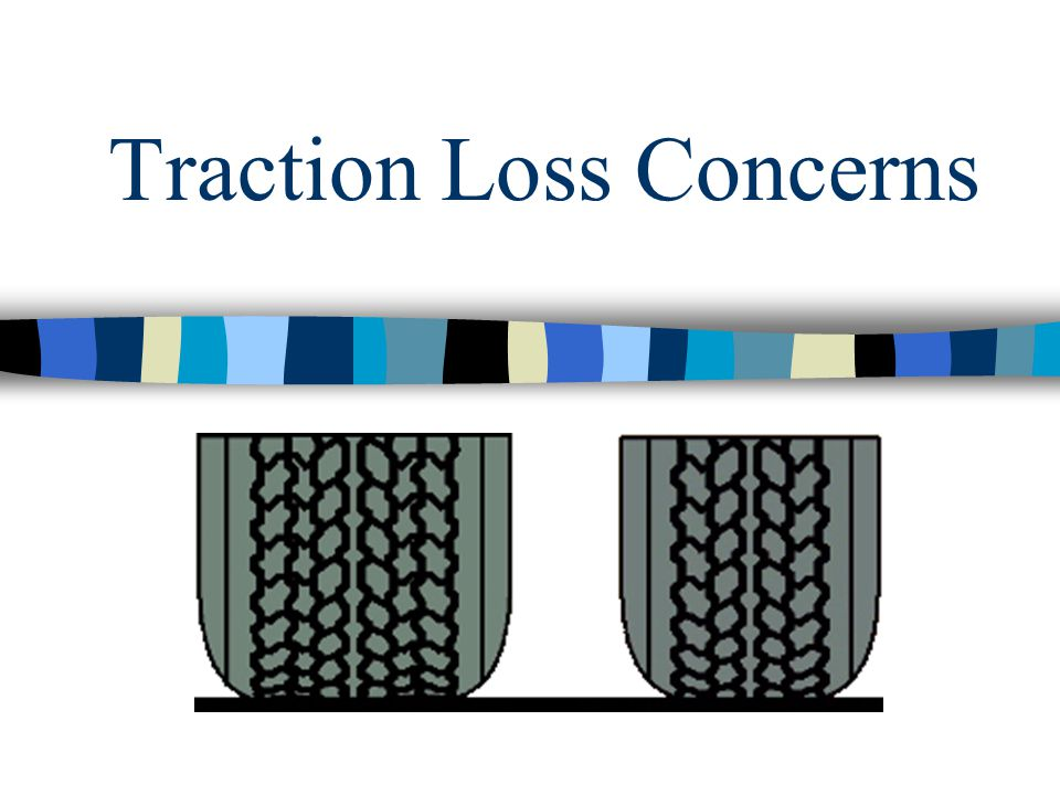 Traction Loss Concerns