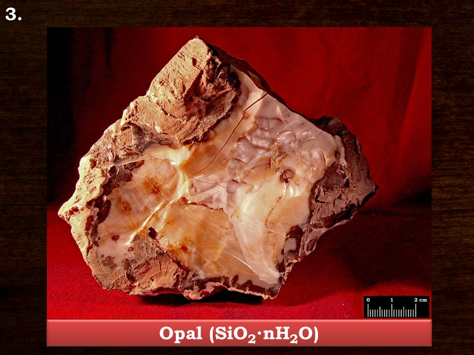 Opal – SiO 2 ∙nH 2 O Class: Oxides and Hidroxides Crystal system: amorph Characteristic crystal form: botryoidal, massive, geode Hardness: 5,5 – 6,5 Cleavage/Fracture: no cleavage/conchoidal fracture Colour: colourless, white, red, brown Streak colour: white Glance: glassy, unglazed, earthy, waxy lustre Locality: Mátraverebély