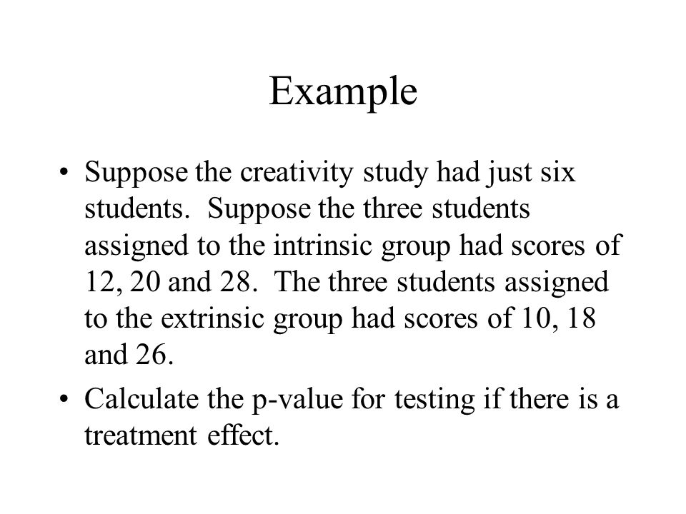 Example Suppose the creativity study had just six students.