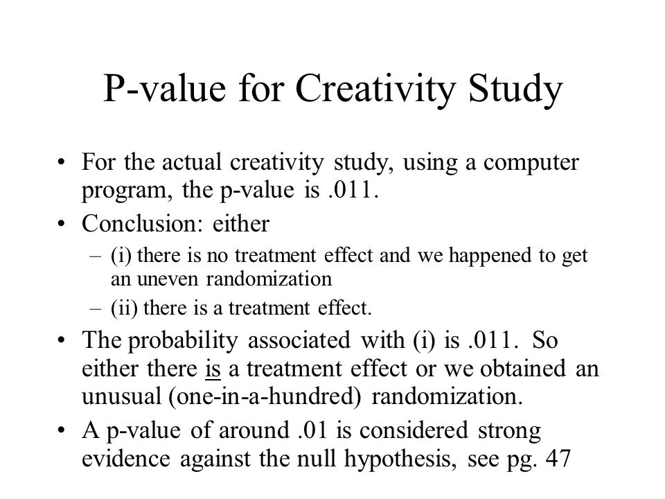 P-value for Creativity Study For the actual creativity study, using a computer program, the p-value is.011.
