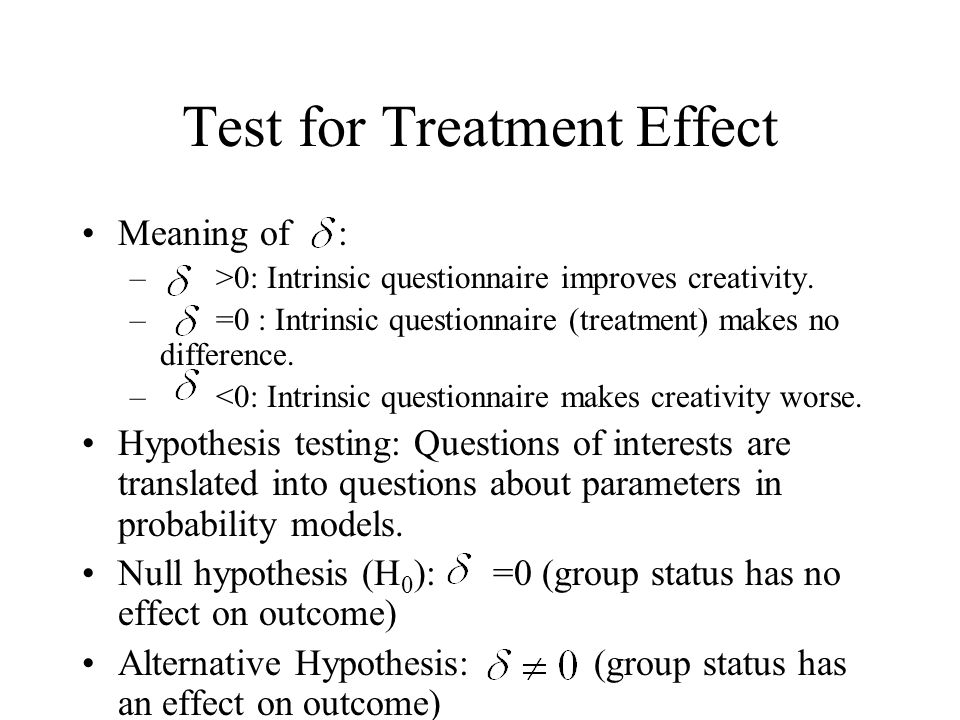 Test for Treatment Effect Meaning of : – >0: Intrinsic questionnaire improves creativity.