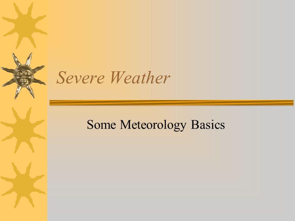 Severe Weather Some Meteorology Basics