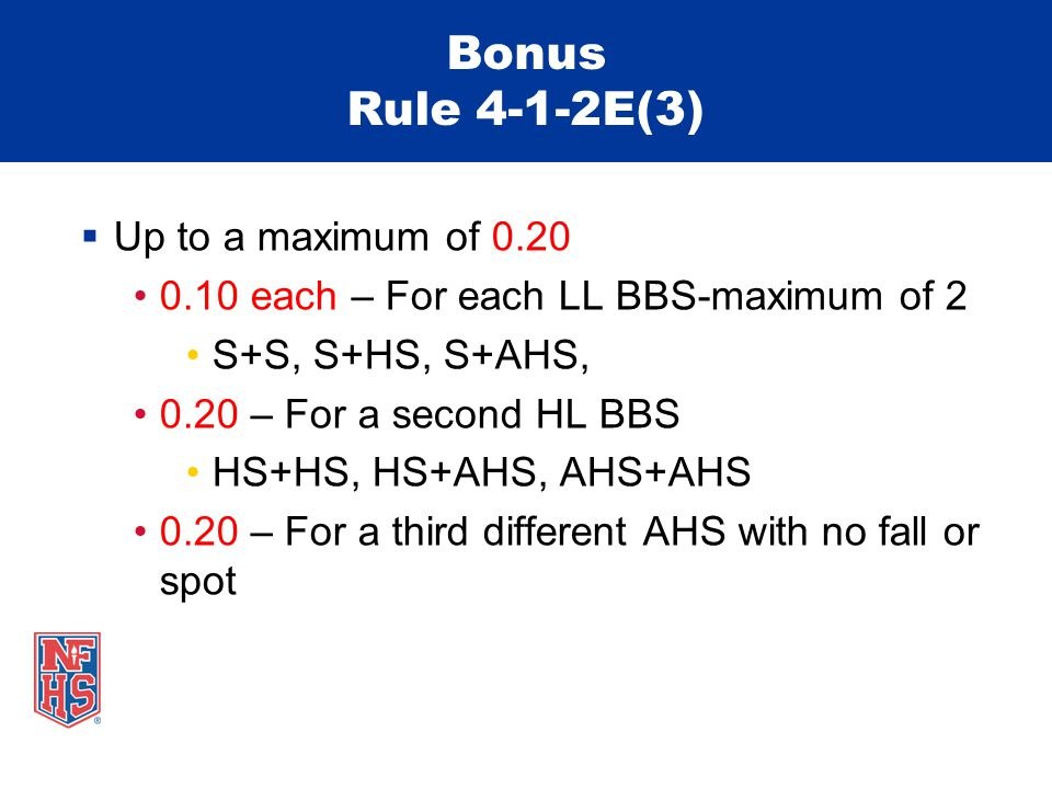 Bonus Rule 4-1-2E(3)  Up to a maximum of 0.20 0.10 each – For each LL BBS-maximum of 2 S+S, S+HS, S+AHS, 0.20 – For a second HL BBS HS+HS, HS+AHS, AHS+AHS 0.20 – For a third different AHS with no fall or spot
