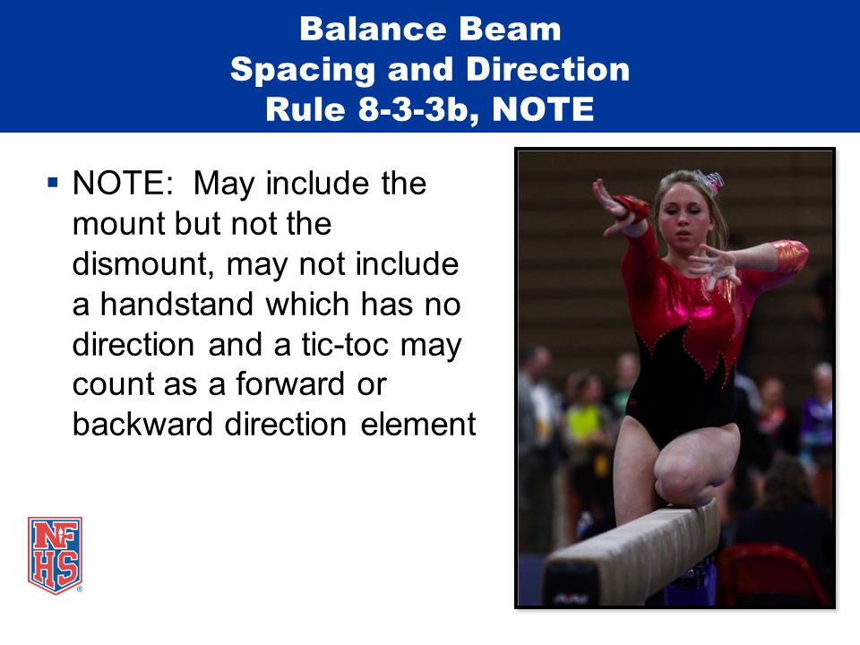Balance Beam Spacing and Direction Rule 8-3-3b, NOTE  NOTE: May include the mount but not the dismount, may not include a handstand which has no direction and a tic-toc may count as a forward or backward direction element