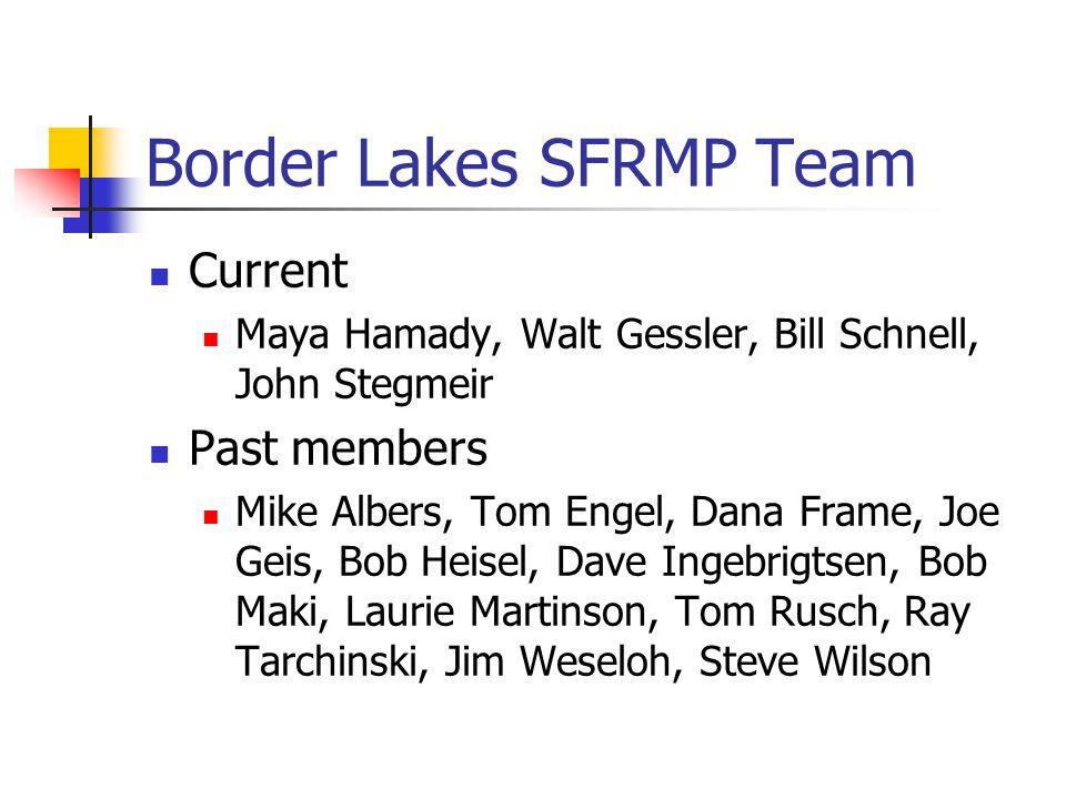 Border Lakes SFRMP Team Current Maya Hamady, Walt Gessler, Bill Schnell, John Stegmeir Past members Mike Albers, Tom Engel, Dana Frame, Joe Geis, Bob