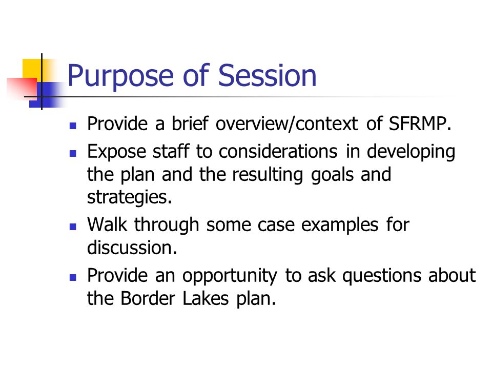 Purpose of Session Provide a brief overview/context of SFRMP.
