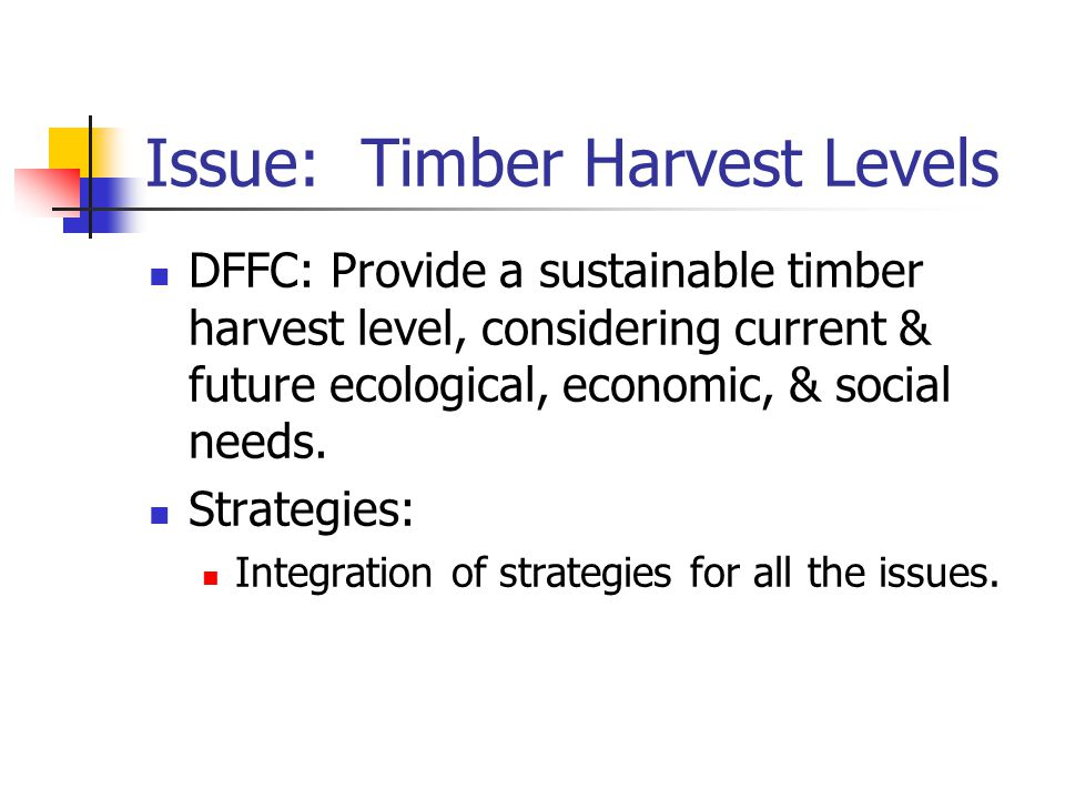 Issue: Timber Harvest Levels DFFC: Provide a sustainable timber harvest level, considering current & future ecological, economic, & social needs.