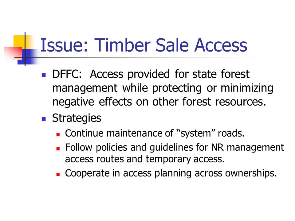Issue: Timber Sale Access DFFC: Access provided for state forest management while protecting or minimizing negative effects on other forest resources.