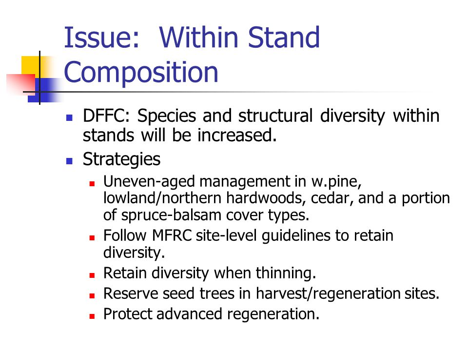 Issue: Within Stand Composition DFFC: Species and structural diversity within stands will be increased.