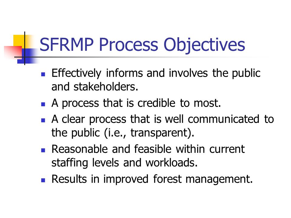 SFRMP Process Objectives Effectively informs and involves the public and stakeholders.