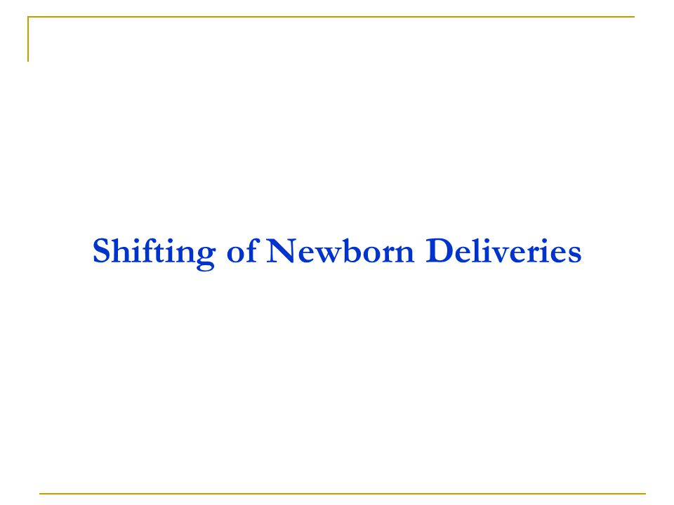 Shifting of Newborn Deliveries