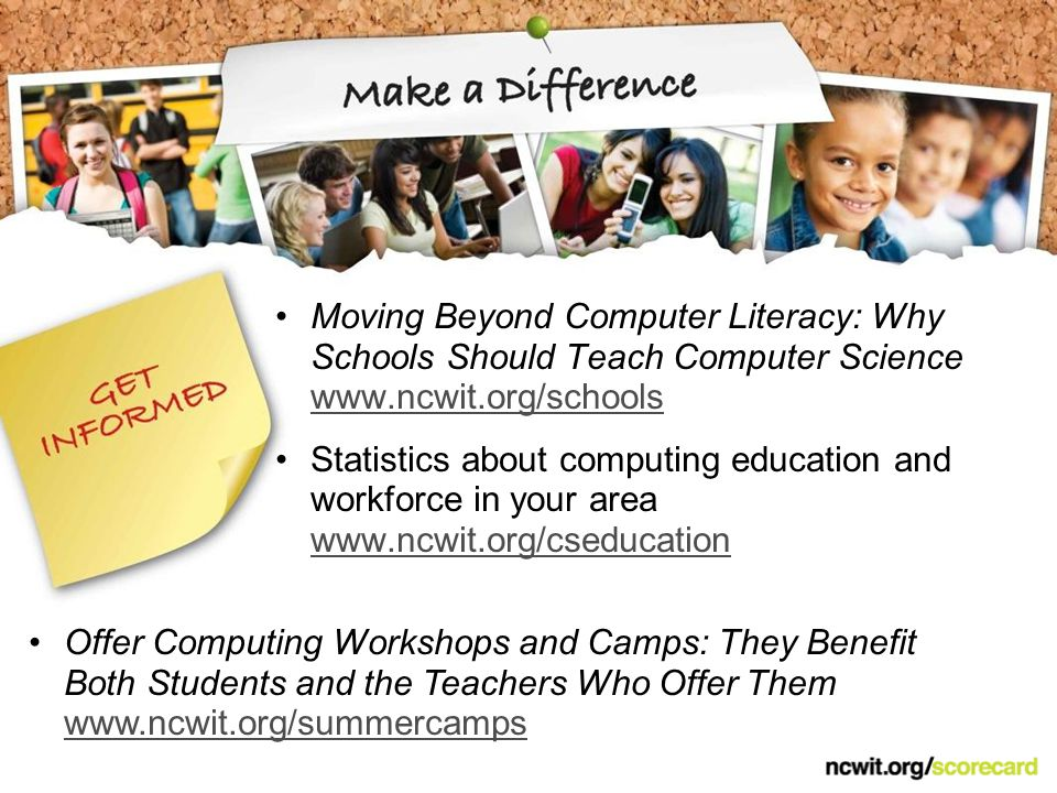 Moving Beyond Computer Literacy: Why Schools Should Teach Computer Science www.ncwit.org/schools www.ncwit.org/schools Statistics about computing educ