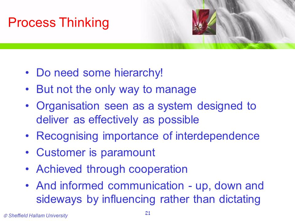  Sheffield Hallam University 21 Process Thinking Do need some hierarchy.