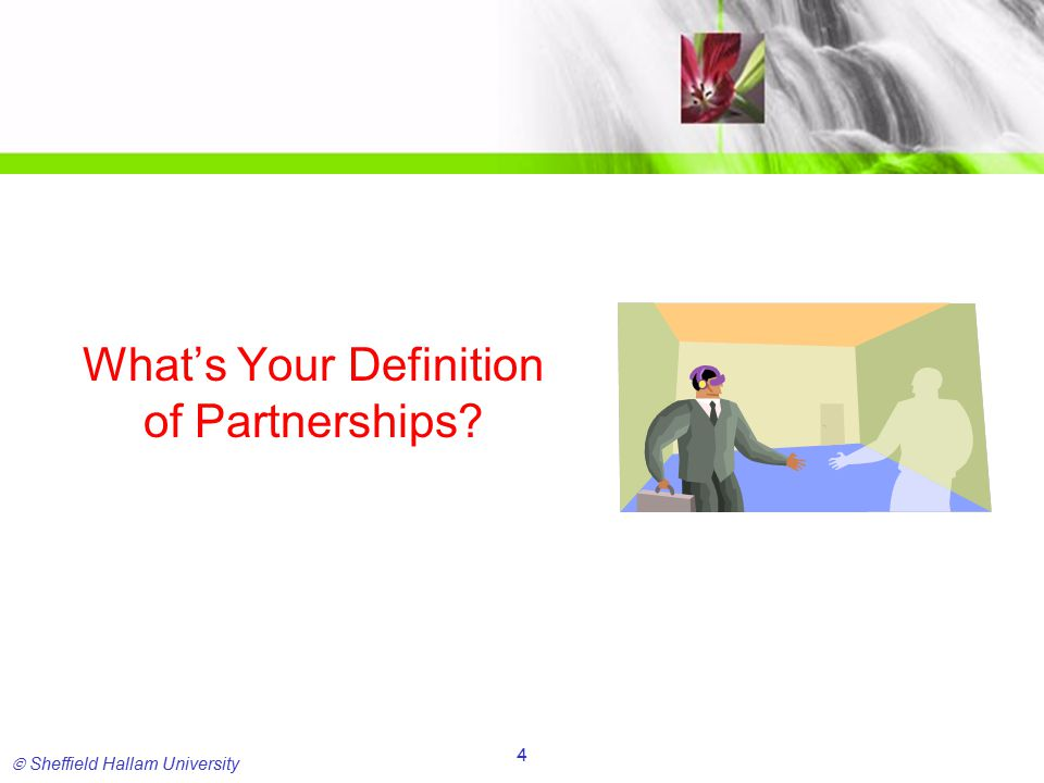  Sheffield Hallam University 25 The Relationship Perspective Realisation that there needs to be a shift from the traditional partnership approach based on the exchange perspective, to cooperation through a relationship perspective For internal and external partnerships