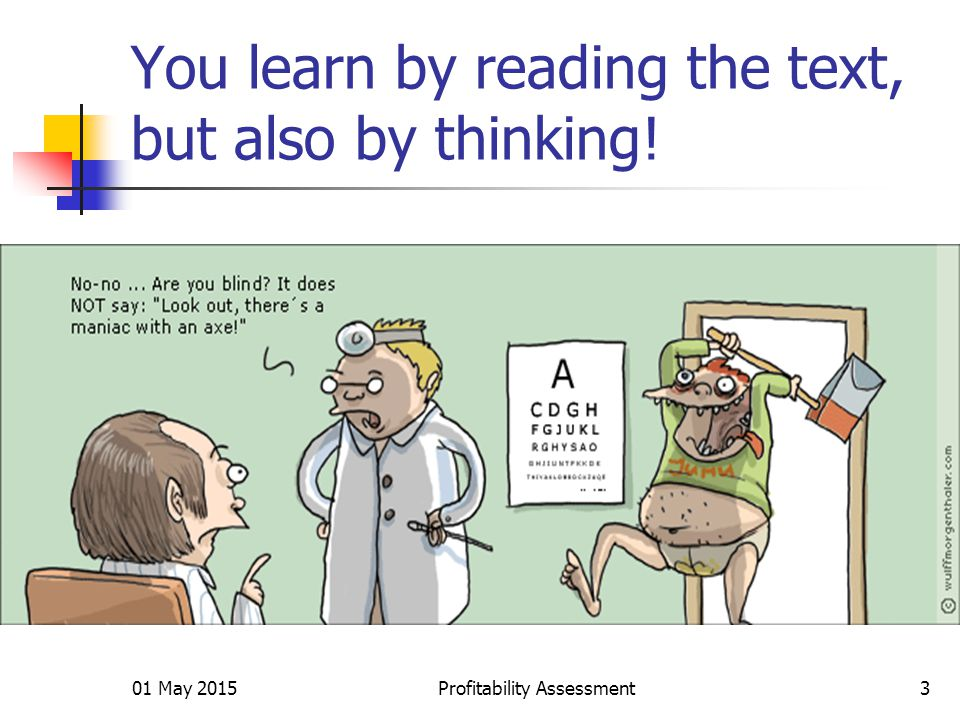 01 May 2015Profitability Assessment3 You learn by reading the text, but also by thinking!