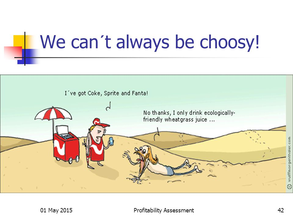 01 May 2015Profitability Assessment42 We can´t always be choosy!