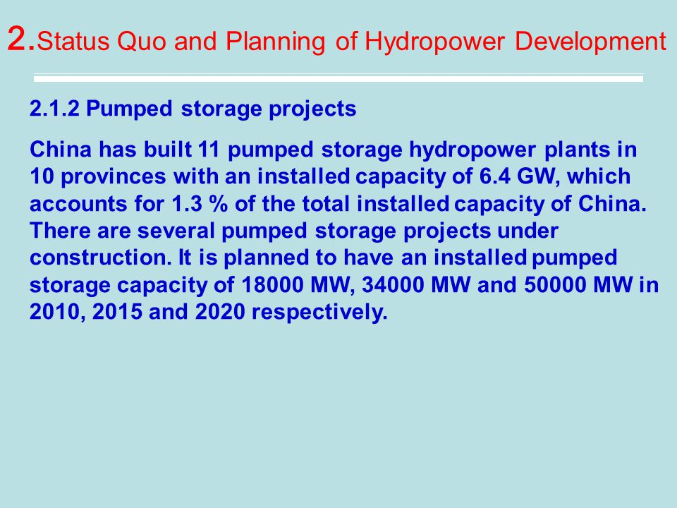 2.1.2 Pumped storage projects China has built 11 pumped storage hydropower plants in 10 provinces with an installed capacity of 6.4 GW, which accounts for 1.3 % of the total installed capacity of China.
