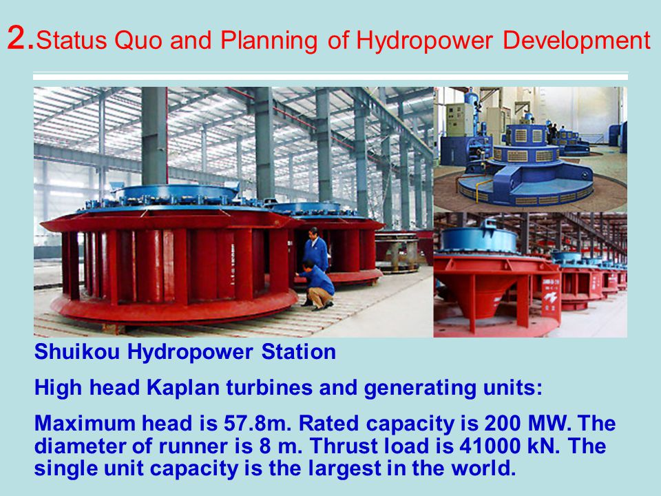 2. Status Quo and Planning of Hydropower Development Shuikou Hydropower Station High head Kaplan turbines and generating units: Maximum head is 57.8m.