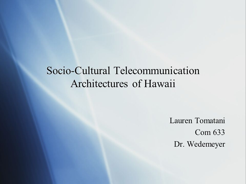 Socio-Cultural Telecommunication Architectures of Hawaii Lauren Tomatani Com 633 Dr. Wedemeyer Lauren Tomatani Com 633 Dr. Wedemeyer