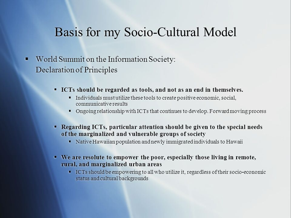 Basis for my Socio-Cultural Model  World Summit on the Information Society: Declaration of Principles  ICTs should be regarded as tools, and not as an end in themselves.