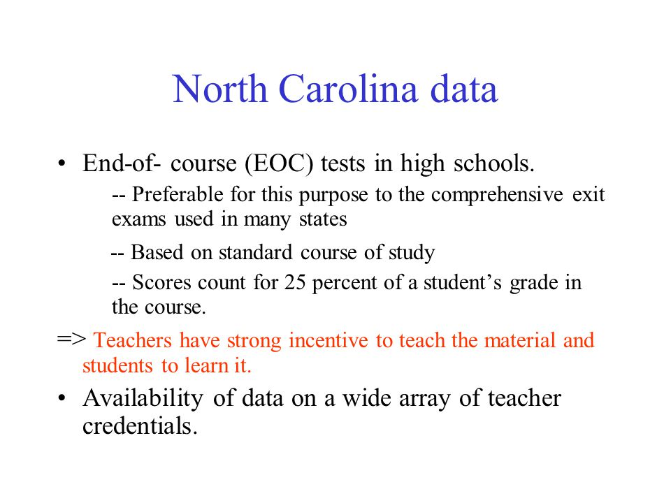 North Carolina data End-of- course (EOC) tests in high schools. -- Preferable for this purpose to the comprehensive exit exams used in many states --