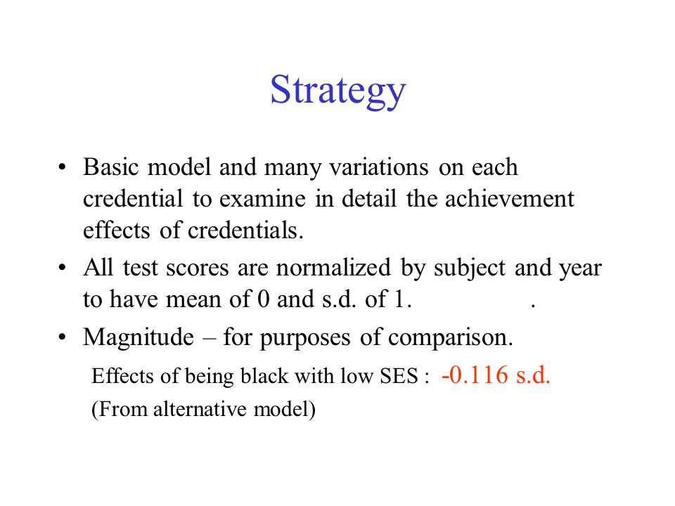 Strategy Basic model and many variations on each credential to examine in detail the achievement effects of credentials.