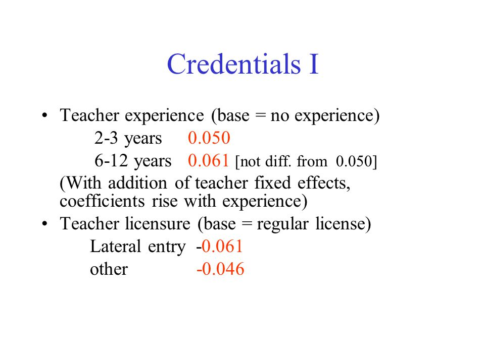 Credentials I Teacher experience (base = no experience) 2-3 years 0.050 6-12 years 0.061 [not diff.