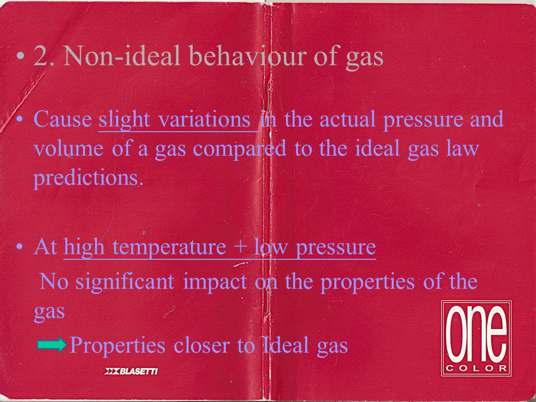 2. Non-ideal behaviour of gas Cause slight variations in the actual pressure and volume of a gas compared to the ideal gas law predictions. At high te