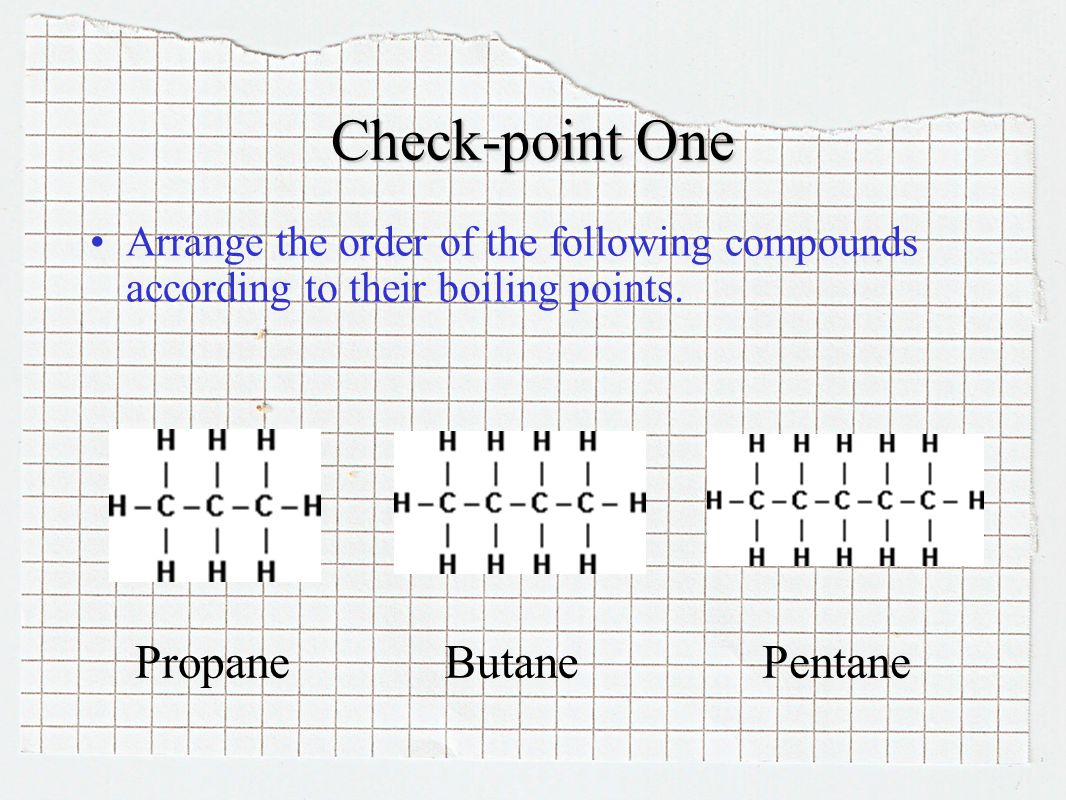 Check-point One Arrange the order of the following compounds according to their boiling points.