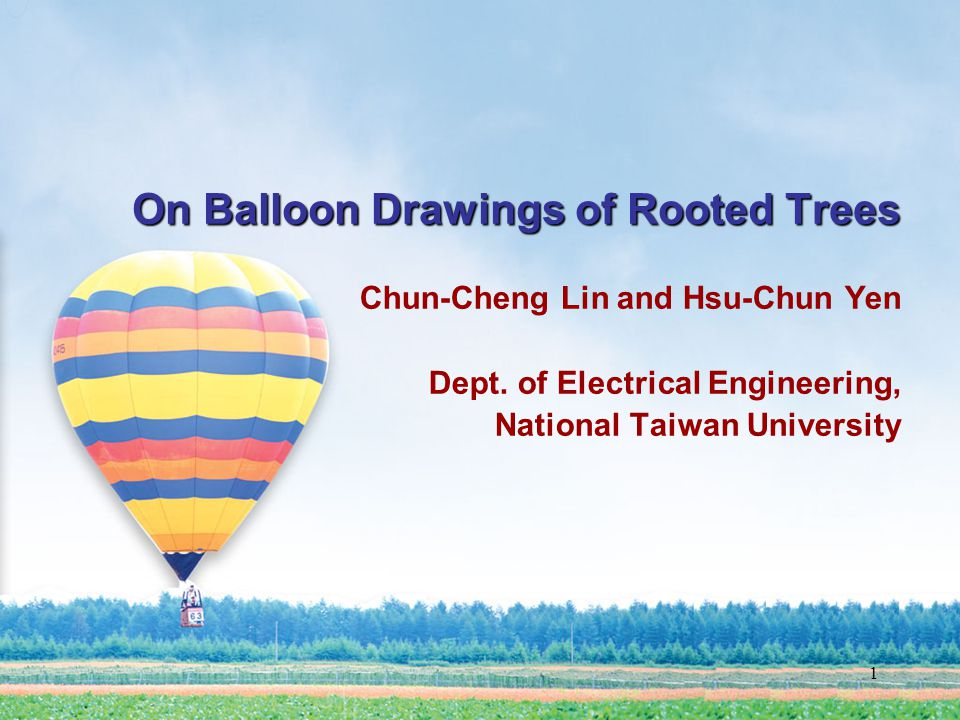 1 On Balloon Drawings of Rooted Trees Chun-Cheng Lin and Hsu-Chun Yen Dept.