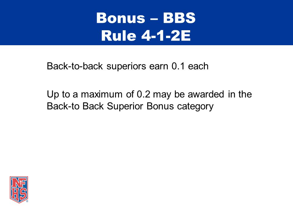 Bonus – BBS Rule 4-1-2E Back-to-back superiors earn 0.1 each Up to a maximum of 0.2 may be awarded in the Back-to Back Superior Bonus category