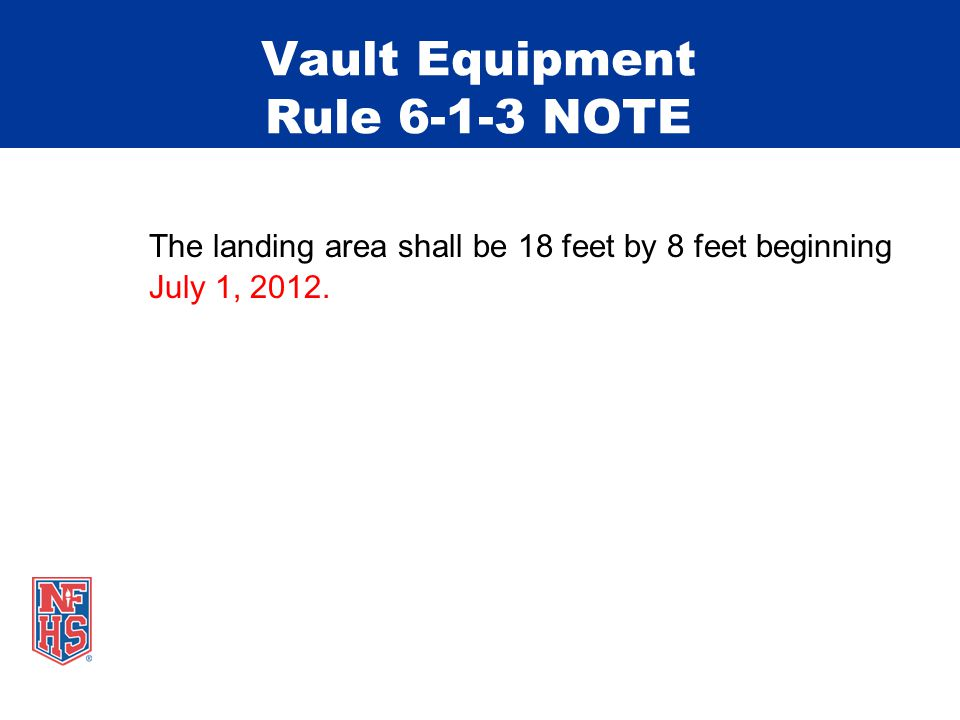 Vault Equipment Rule 6-1-3 NOTE The landing area shall be 18 feet by 8 feet beginning July 1, 2012.