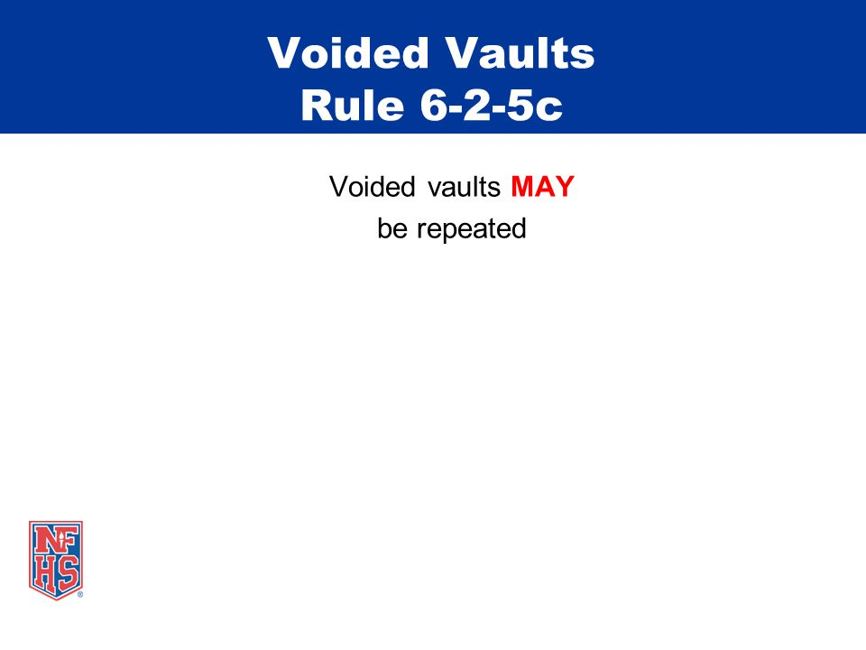Voided Vaults Rule 6-2-5c Voided vaults MAY be repeated