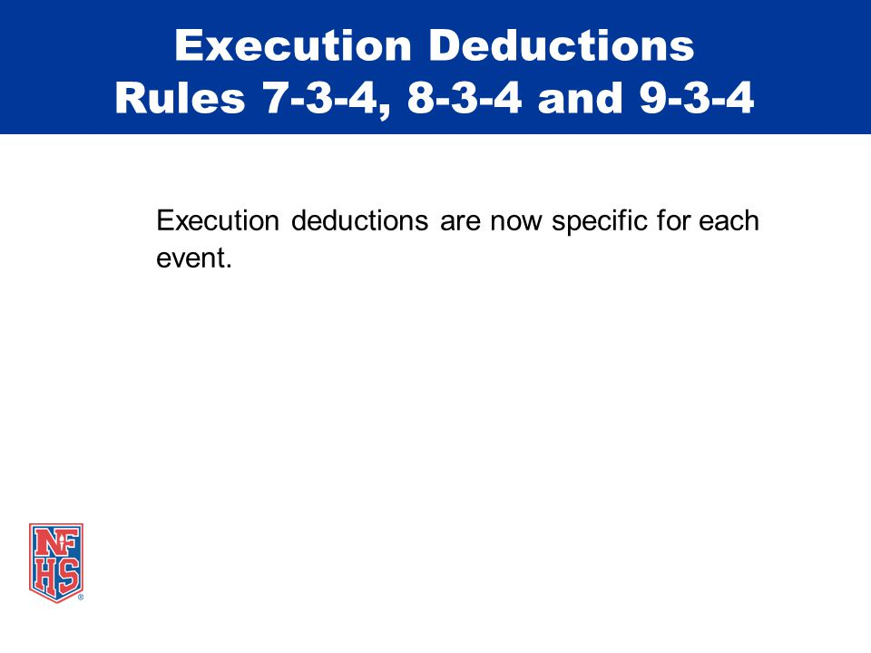 Execution Deductions Rules 7-3-4, 8-3-4 and 9-3-4 Execution deductions are now specific for each event.